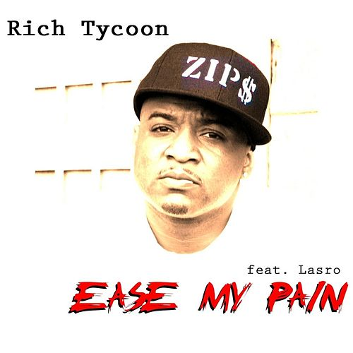 Ease My Pain (feat. Lasro) by Rich Tycoon