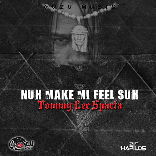 Nuh Make Me Feel Suh - Single by Tommy Lee sparta