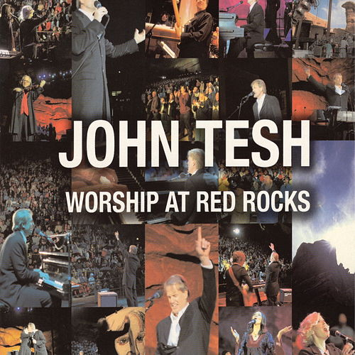 Worship At Red Rocks by John Tesh