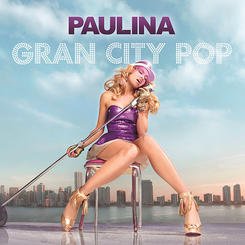 Gran City Pop (Edited Version) de Paulina Rubio