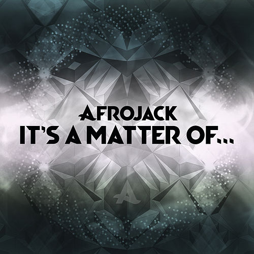 It's A Matter Of... de Afrojack