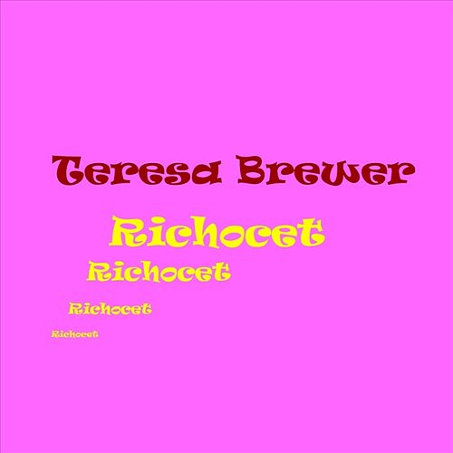 Richocet by Teresa Brewer