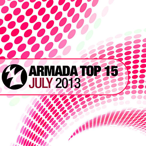 Armada Top 15 - July 2013 von Various Artists