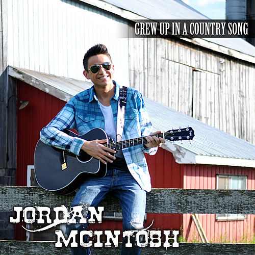 Grew up in a Country Song by Jordan McIntosh