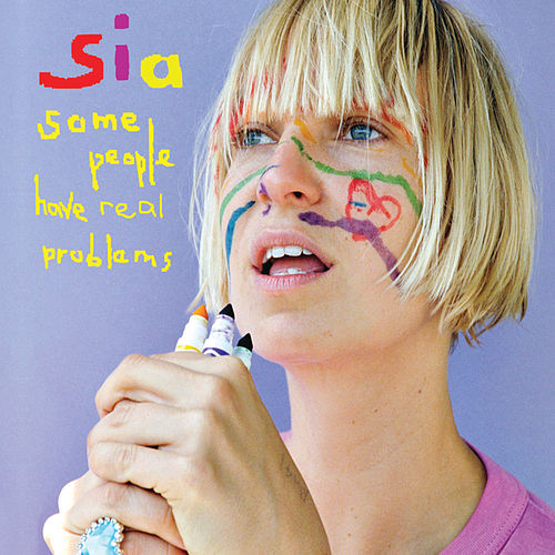 Some People Have REAL Problems de Sia