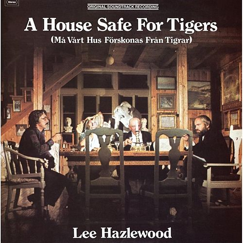 A House Safe for Tigers (Original Motion Picture Soundtrack) von Lee Hazlewood
