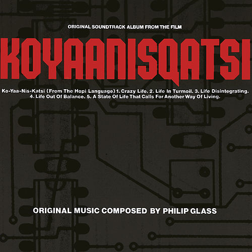 Koyaanisqatsi by Philip Glass