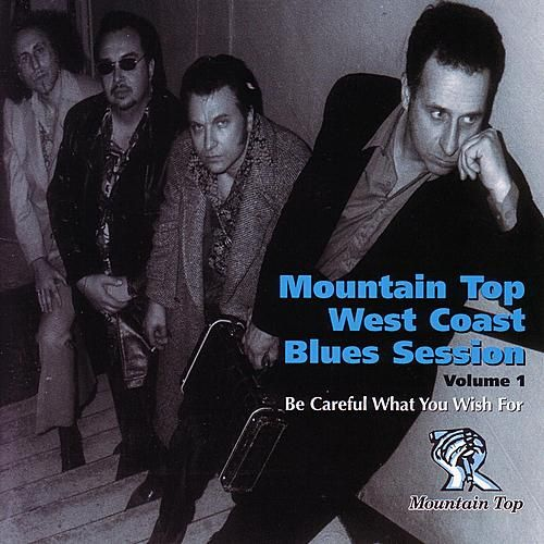 Mountain Top West Coast Blues Session Vol. 1 - Be Careful What You Wish For by Gary Smith