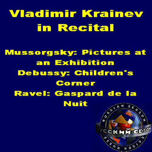 Vladimir Krainev In Recital: Mussorgsky - Pictures At An Exhibition, Debussy - Children's Corner, Ravel - Gaspard De La Nuit by Vladimir Krainev
