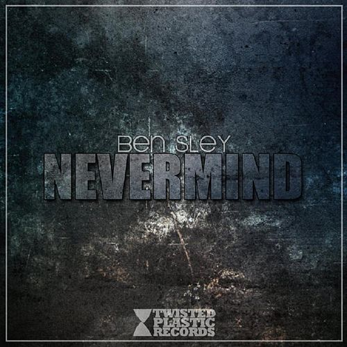 Never Mind by Bensley