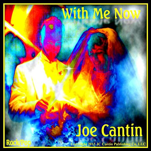 With Me Now by Joe Cantin