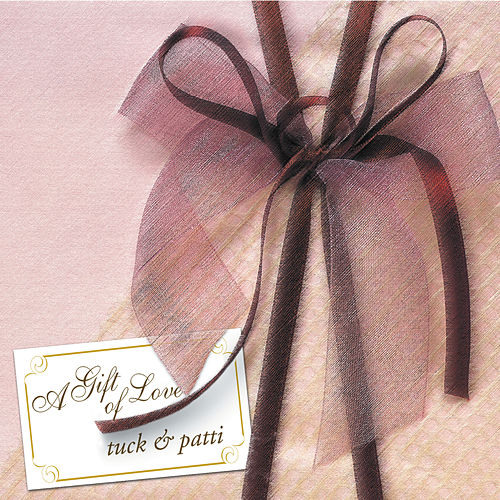 A Gift Of Love by Tuck & Patti