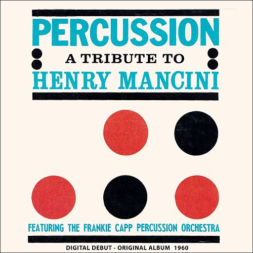 Percussion in a Tribute to Henry Mancini (Digital Debut - Original Album 1960) by The Frankie Capp Percussion Orchestra