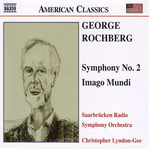 ROCHBERG: Symphony No. 2 / Imago Mundi by Saarbrucken Radio Symphony Orchestra