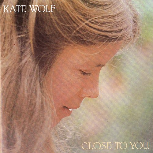 Close To You de Kate Wolf