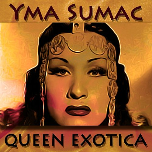 Queen Exotica (Original Recordings - Remastered) by Yma Sumac