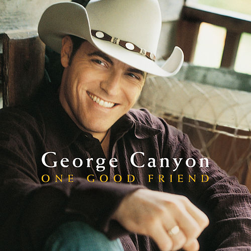 One Good Friend by George Canyon