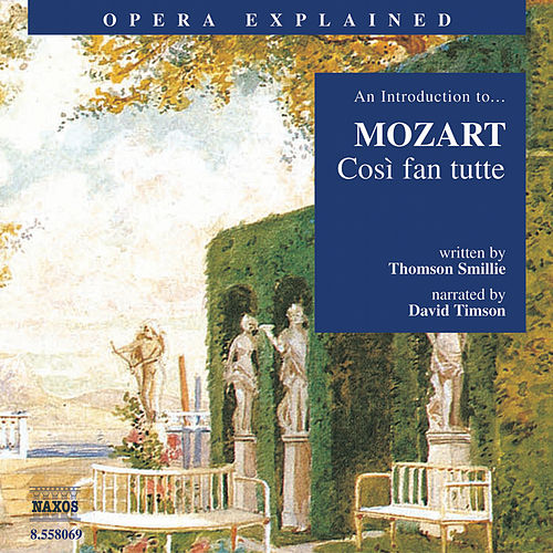 Opera Explained: MOZART - Così fan tutte (Smillie) by David Timson