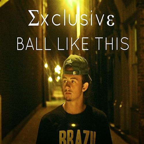 Ball Like This de Exclusive