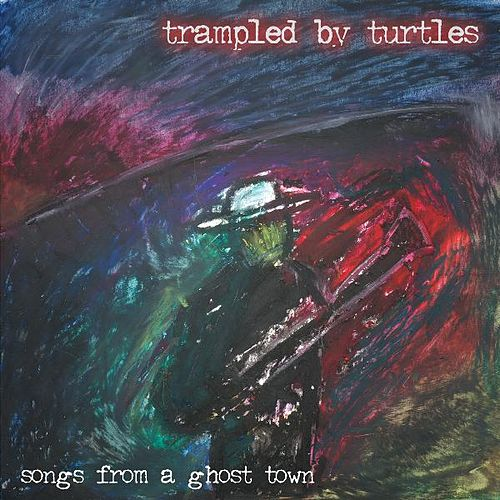 Songs from a Ghost Town by Trampled by Turtles