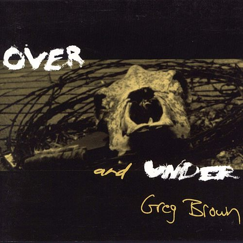 Over And Under by Greg Brown