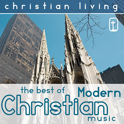 Christian Living: The Best of Modern Christian Music by Various Artists