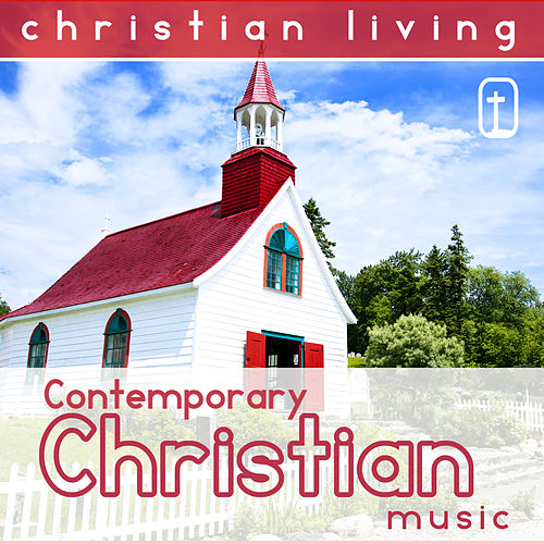 Christian Living: Contemporary Christian Music by Various Artists
