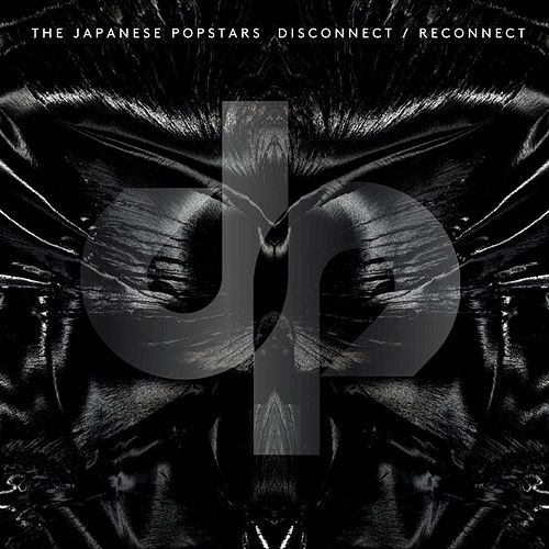 Disconnect / Reconnect von The Japanese Popstars