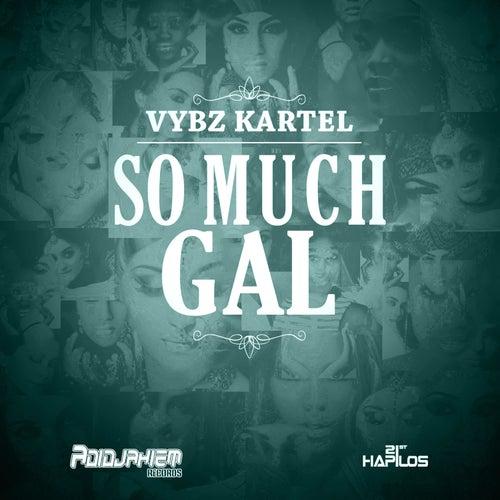 So Much Gal - Single by VYBZ Kartel