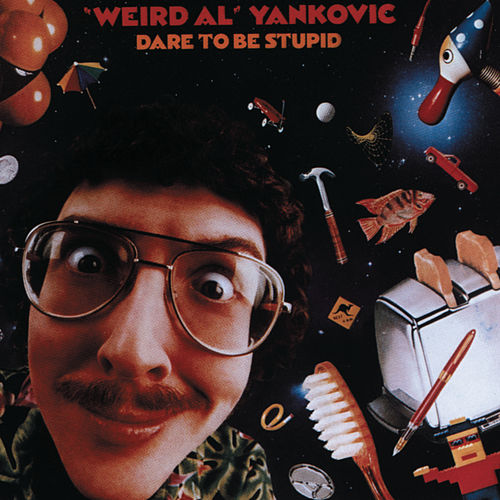 Dare To Be Stupid by Weird Al Yankovic