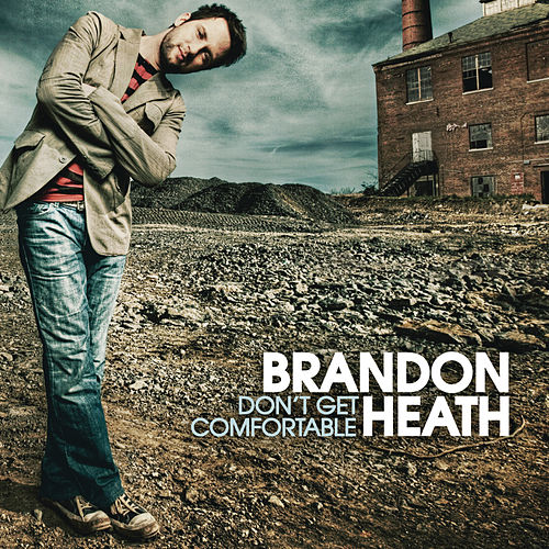 Don't Get Comfortable by Brandon Heath