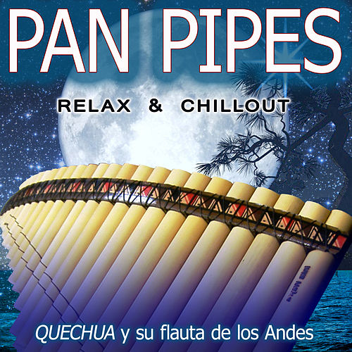 Pan Pipes: Relax & Chillout by Quechua y su flauta de los Andes