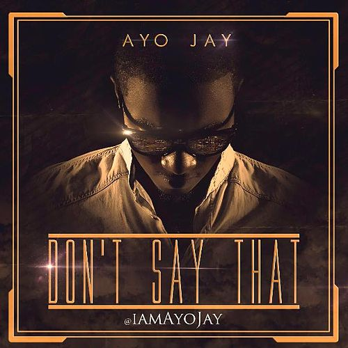 Don't Say That by Ayo Jay