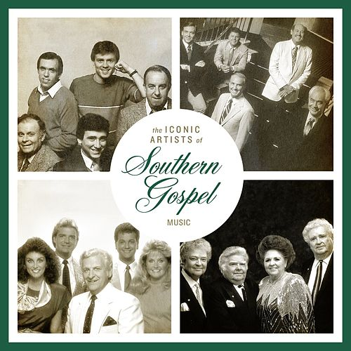 The Iconic Artists Of Southern Gospel Music by Various Artists