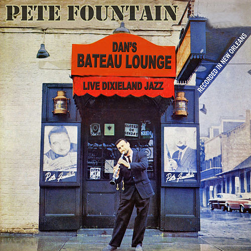 Live Dixieland Jazz: Dan's Bateau Lounge (Recorded In New Orleans) by Pete Fountain