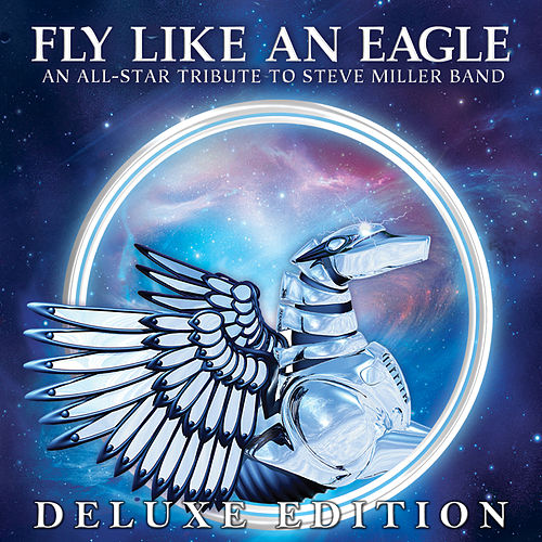 Fly Like an Eagle - An All-Star Tribute to Steve Miller Band (Deluxe Edition) de Various Artists