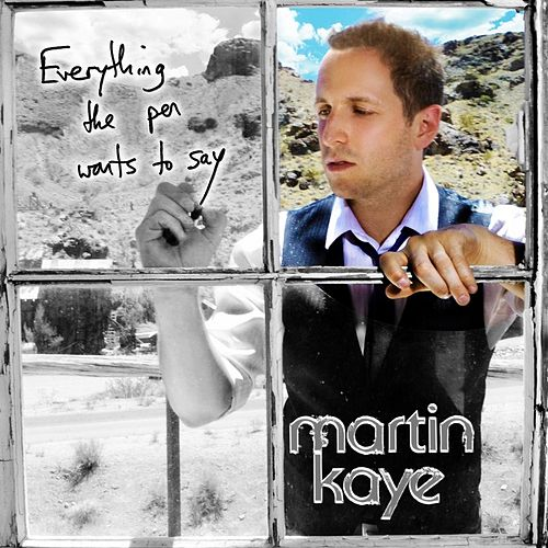 Everything the Pen Wants to Say by Martin Kaye