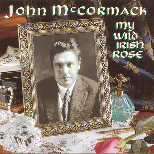 My Wild Irish Rose by John McCormack