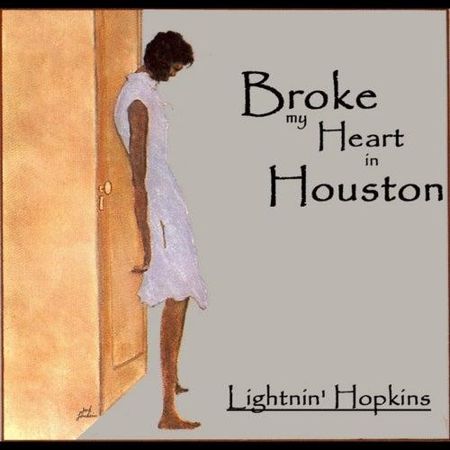 Broke My Heart In Houston by Lightnin' Hopkins