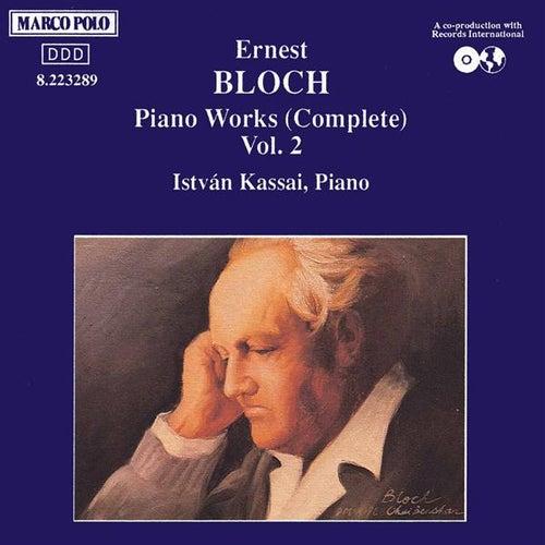 BLOCH: Piano Sonata / Visions and Prophecies / Ex-voto / Dans sacree by Istvan Kassai