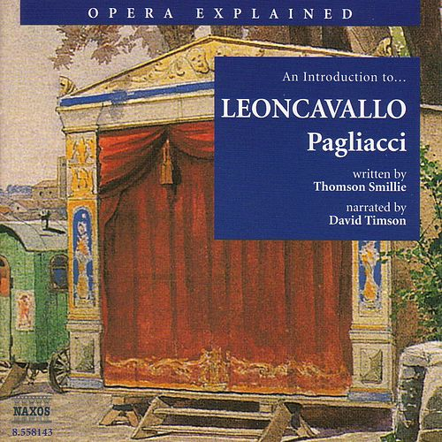 Opera Explained: LEONCAVALLO - Pagliacci (Smillie) by David Timson