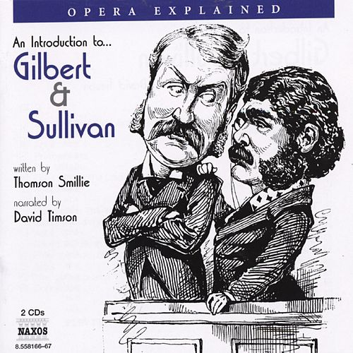 Opera Explained: GILBERT and SULLIVAN (Smillie) by David Timson