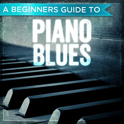 A Beginners Guide to: Piano Blues de Various Artists