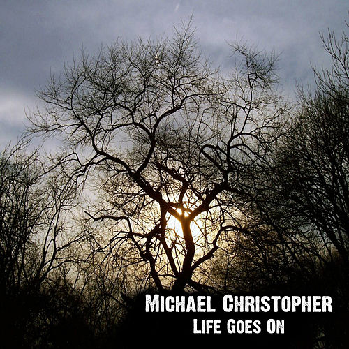 Life Goes On de Michael Christopher