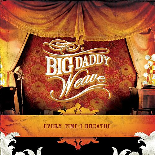 Every Time I Breathe by Big Daddy Weave