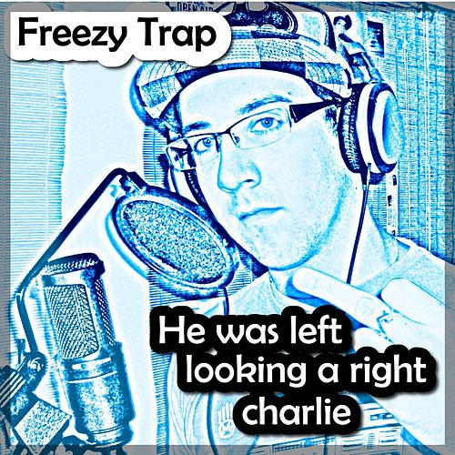 He Was Left Looking a Right Charlie von Freezy Trap