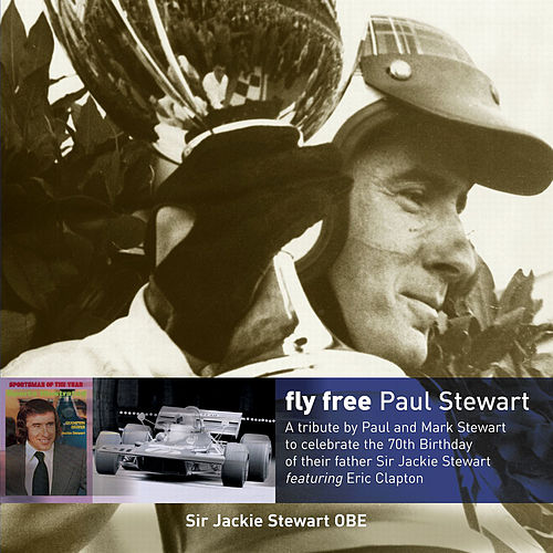 Fly Free (A Tribute to Sir Jackie Stewart) [feat. Eric Clapton] - Single by Paul Stewart