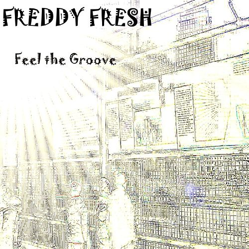 Feel The Groove Ep de Freddy Fresh