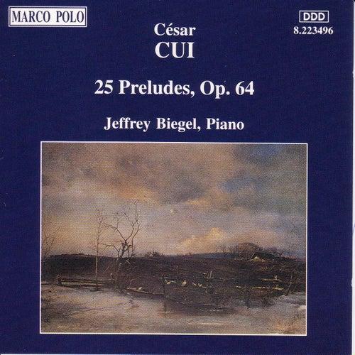 Cui: 25 Preludes, Op. 64 by Jeffrey Biegel