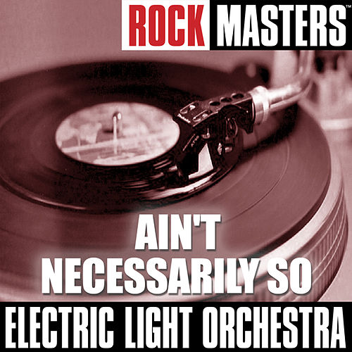 Rock Masters: Ain't Necessarily So by Electric Light Orchestra